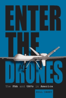 Enter the Drones : The FAA and UAVs in America, Hardback Book