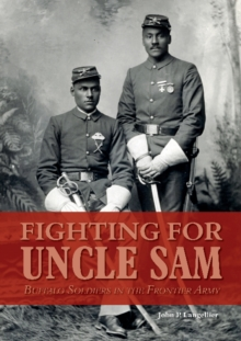 Fighting for Uncle Sam : Buffalo Soldiers in the Frontier Army, Hardback Book