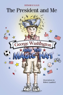 The President and Me : George Washington and the Magic Hat, Paperback Book
