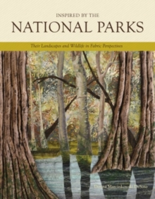 Inspired by the National Parks : Their Landscapes & Wildlife in Fabric Perspectives, Hardback Book