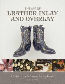 The Art of Leather Inlay and Overlay : A Guide to the Techniques for Top Results, Hardback Book