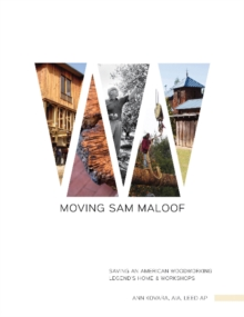 Moving Sam Maloof : Saving an American Woodworking Legend's Home and Workshops, Hardback Book