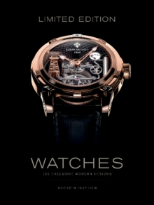 Limited Edition Watches: 150 Exclusive Modern Designs, Hardback Book