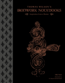 Thomas Wilson's Ironwork Notebooks : Inspiration from a Master, Hardback Book