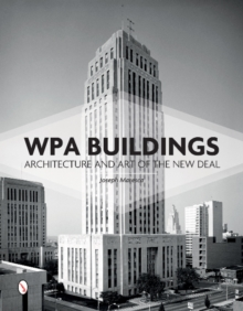 WPA Buildings : Architecture & Art of the New Deal, Hardback Book