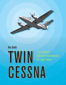 Twin Cessna : The Cessna 300 and 400 Series of Light Twins, Hardback Book