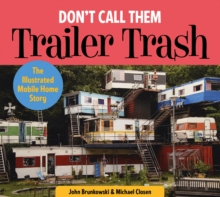 Don't Call Them Trailer Trash : The Illustrated Mobile Home Story, Hardback Book