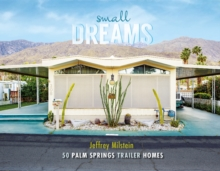 Small Dreams : 50 Palm Springs Trailer Homes, Hardback Book