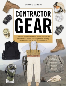Contractor Gear : A Collectors' Guide to Weapons, Private-Purchase and Service-Issue Clothing and Equipment as used by Civilian Contractors in Iraq and Afghanistan, Hardback Book