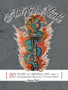 Slave to the Needle : 20 Years of Original Art from a Celebrated Seattle Tattoo Shop, Hardback Book