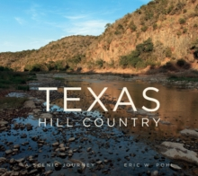 Texas Hill Country: A Scenic Journey, Hardback Book