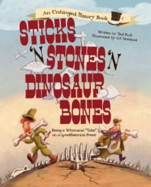"Sticks 'n Stones 'n Dinosaur Bones : Being a Whimsical ""Take"" on a (pre)Historical Event, Hardback Book"