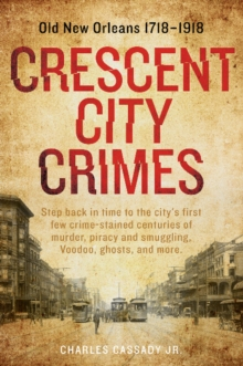 Crescent City Crimes : Old New Orleans 1718a1918, Paperback / softback Book