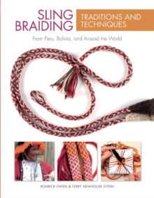 Sling Braiding Traditions and Techniques: From Peru, Bolivia and Around the World, Hardback Book