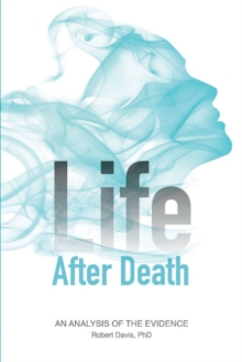 Life After Death: An Analysis of the Evidence, Paperback / softback Book