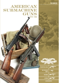 "American Submachine Guns 19191950 : Thompson SMG, M3 ""Grease Gun,"" Reising, UD M42, and Accessories, Hardback Book"