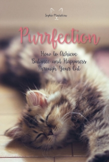 Purrfection : How to Achieve Balance and Happiness Through Your Cat, Hardback Book