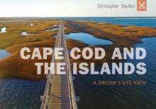 Cape Cod and the Islands : A Drone's Eye View, Hardback Book