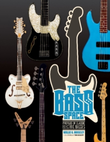 The Bass Space : Profiles of Classic Electric Basses, Hardback Book