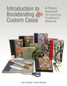 Introduction to Bookbinding and Custom Cases: A Project Approach for Learning Traditional Methods, Hardback Book