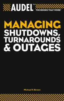 Audel Managing Shutdowns, Turnarounds, and Outages, Paperback / softback Book