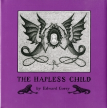 Edward Gorey the Hapless Child A146, Hardback Book