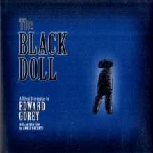 The Black Doll a Silent Screenplay by Edward Gorey, Hardback Book