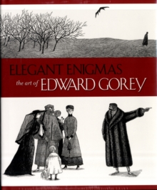 Elegant Enigmas the Art of Edward Gorey A160, Hardback Book
