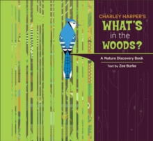 Charley Harper's What's in the Woods? a Nature Discovery Book, Hardback Book