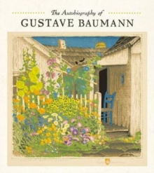 The Autobiography of Gustave Baumann, Hardback Book
