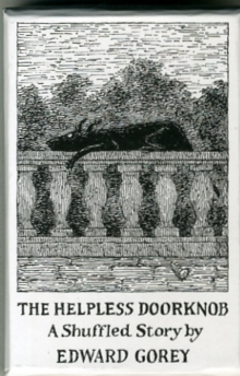 The Helpless Doorknob a Shuffled Story by Edward Gorey  Aa916, Other merchandise Book