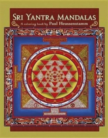 Sri Yantra Mandalas a Coloring Book by Paul Heussenstamm, Paperback / softback Book