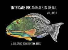 Intricate Ink : Animals in Detail Volume 3: a Coloring Book by Tim Jeffs, Paperback Book