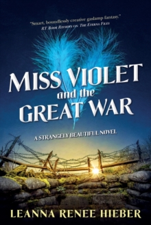 Miss Violet and the Great War : A Strangely Beautiful Novel, Paperback / softback Book