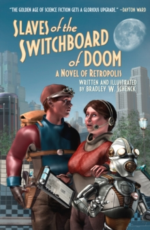 Slaves of the Switchboard of Doom : A Novel of Retropolis, Paperback / softback Book