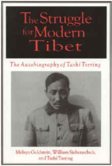 The Struggle for Modern Tibet: The Autobiography of Tashi Tsering : The Autobiography of Tashi Tsering, Paperback / softback Book