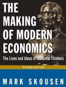 The Making of Modern Economics : The Lives and Ideas of Great Thinkers, Paperback / softback Book