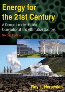 Energy for the 21st Century : A Comprehensive Guide to Conventional and Alternative Sources, Paperback / softback Book