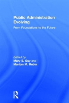 Public Administration Evolving : From Foundations to the Future, Hardback Book