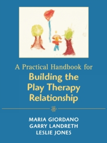 A Practical Handbook for Building the Play Therapy Relationship, Paperback / softback Book