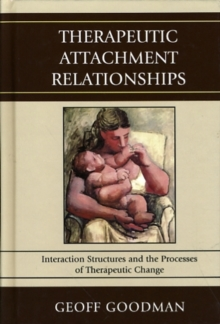 Therapeutic Attachment Relationships : Interaction Structures and the Processes of Therapeutic Change, Hardback Book