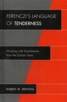 Ferenczi's Language of Tenderness : Working with Disturbances from the Earliest Years, Hardback Book