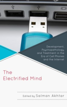 The Electrified Mind : Development, Psychopathology, and Treatment in the Era of Cell Phones and the Internet, Paperback / softback Book