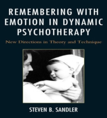 Remembering with Emotion in Dynamic Psychotherapy : New Directions in Theory and Technique, Hardback Book