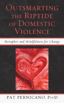 Outsmarting the Riptide of Domestic Violence : Metaphor and Mindfulness for Change, Hardback Book