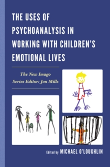 The Uses of Psychoanalysis in Working with Children's Emotional Lives, EPUB eBook