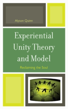 Experiential Unity Theory and Model : Reclaiming the Soul, Hardback Book