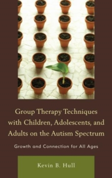 Group Therapy Techniques with Children, Adolescents, and Adults on the Autism Spectrum : Growth and Connection for All Ages, Hardback Book