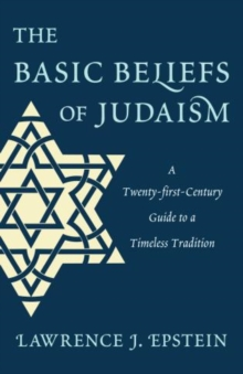 The Basic Beliefs of Judaism : A Twenty-first-Century Guide To a Timeless Tradition, Hardback Book