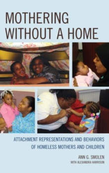 Mothering without a Home : Attachment Representations and Behaviors of Homeless Mothers and Children, Hardback Book